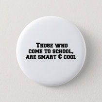 Those who come to school, are smart and cool button