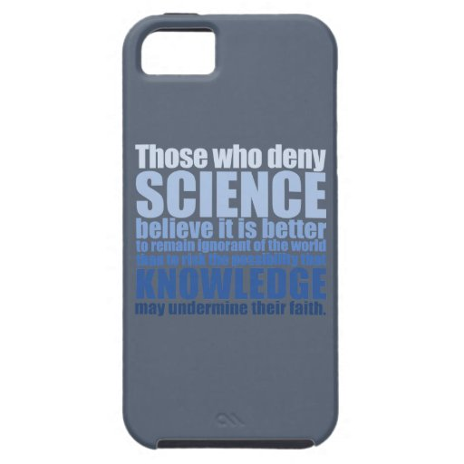 Those who deny science iPhone 5 cases