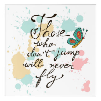 Those Who Dont Jump Will Never Fly Acrylic Wall Art