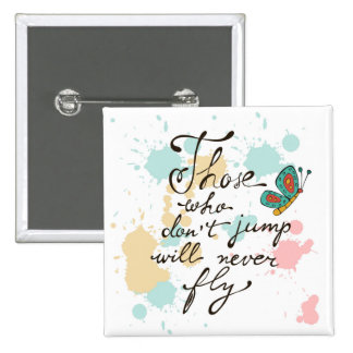 Those Who Dont Jump Will Never Fly Pinback Button