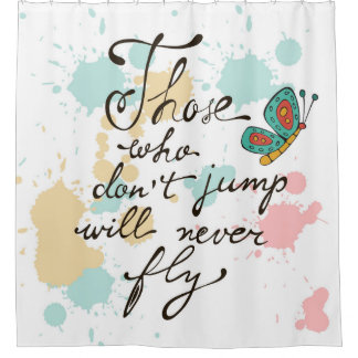 Those Who Dont Jump Will Never Fly Shower Curtain
