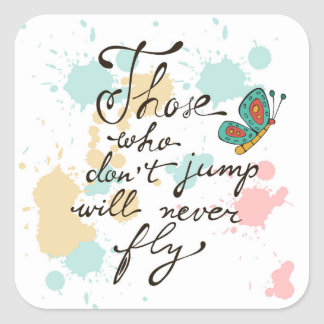 Those Who Dont Jump Will Never Fly Square Sticker