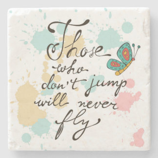 Those Who Dont Jump Will Never Fly Stone Coaster