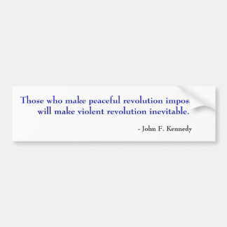 Those who make peaceful revolution impossible w... bumper sticker