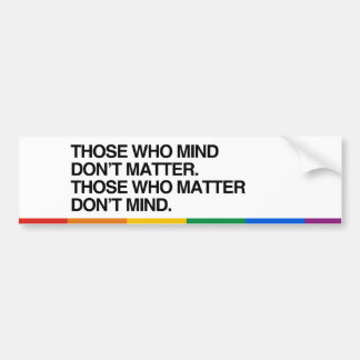 THOSE WHO MIND DON T MATTER - png Bumper Sticker