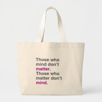 Those who mind don't matter. Those who matter don' Canvas Bags