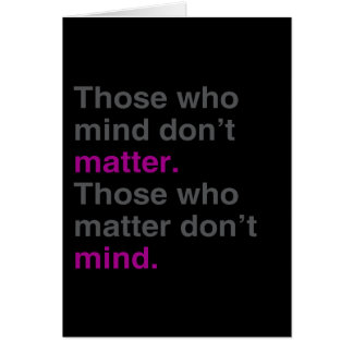 Those who mind don't matter. Those who matter don' Greeting Cards