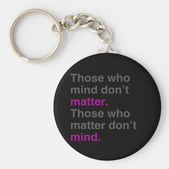 Those who mind don't matter. Those who matter don' Keychain