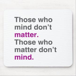 Those who mind don't matter. Those who matter don' Mousepads