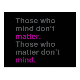 Those who mind don't matter. Those who matter don' Post Card