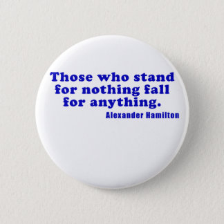 Those who stand for nothing fall for anything button