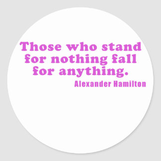 Those who stand for nothing fall for anything classic round sticker