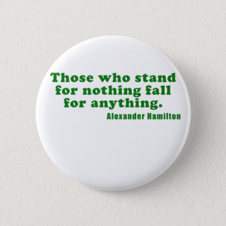 Those Who Stand For Nothing Fall For Anything Pinback Button