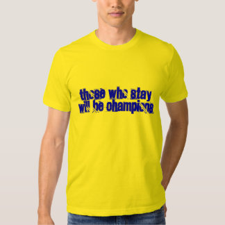 Those Who Stay Will Be Champions T Shirt