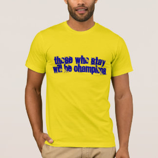 Those Who Stay Will Be Champions T-Shirt