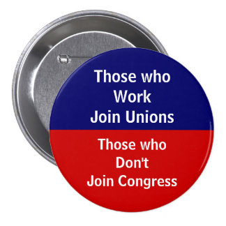 Those \Who Work Join Unions 3 Inch Round Button