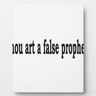 Thou Art A False Prophet Plaque