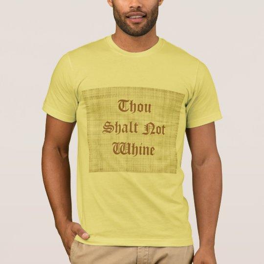 Thou Shalt Not Whine T-Shirt