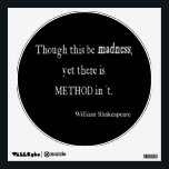 """Though Be Madness Yet Method Shakespeare Quote Wall Sticker<br><div class=""""desc"""">Black Wall Decals Circle 12x12 - Customized Decal Template Blank Personalize with your own name, pattern, design, quote, monogram, photograph. Use our cool templates, artwork, photos, graphics, and illustrations, then add names, text, quotes, and monograms to create your own wall art. Click the &quot;Customize it!&quot; button to make it personalized...</div>"""
