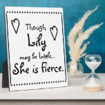 """Though (NAME HERE) may be little... she is Fierce. Plaque<br><div class=""""desc"""">Add Your Girls Name into this empowering plaque they can take everywhere. &quot;Though she may be little...  She is Fierce.&quot; Great self esteem builder. Beautiful Quote,  encouraging statement piece for any girl or woman. Many matching items at the Zurine shop.</div>"""