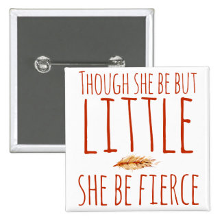 Though she be but little she be fierce pinback button