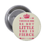 Though she be but little she is fierce 2 inch round button