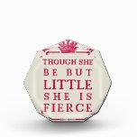 Though she be but little she is fierce acrylic award
