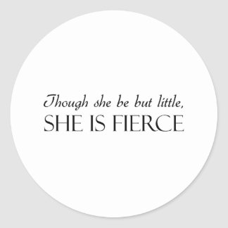 Though She Be But Little, She Is Fierce Classic Round Sticker
