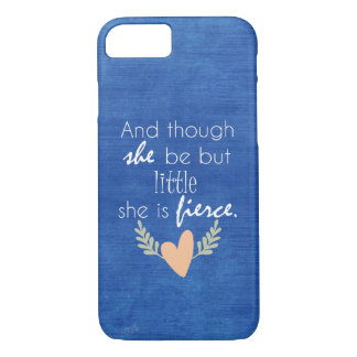 Though She Be But Little, She is Fierce iPhone 7 Case