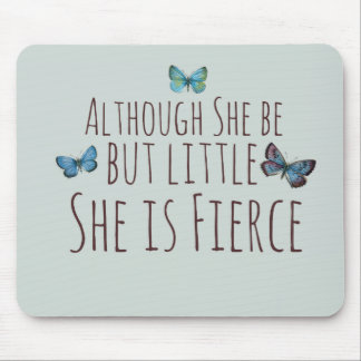 Though she be but little she is fierce mouse pad