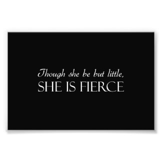 Though She Be But Little, She Is Fierce Photo Print
