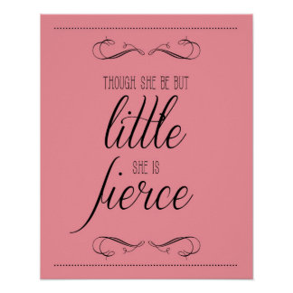 Though she be but little she is fierce print, pink poster