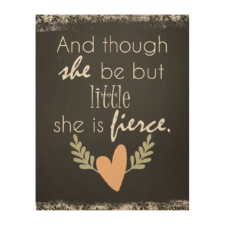 Though She Be But Little, She is Fierce Wood Wall Decor