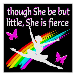 THOUGH SHE IS LITTLE SHE IS FIERCE DANCER DESIGN POSTER