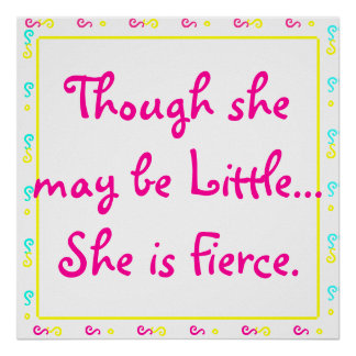 'Though she may be little... She is Fierce. Poster