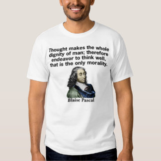 Thought makes the whole dignity of man tee shirt