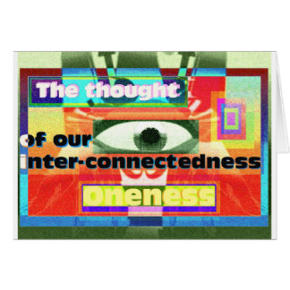 Thought of our inter-connectedness Oneness Card