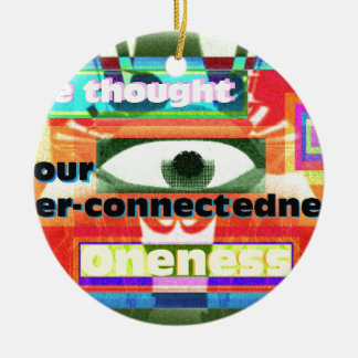Thought of our inter-connectedness Oneness Ceramic Ornament