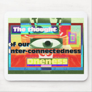 Thought of our inter-connectedness Oneness Mouse Pad