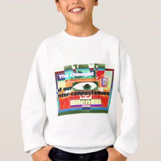 Thought of our inter-connectedness Oneness Sweatshirt