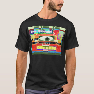 Thought of our inter-connectedness Oneness T-Shirt