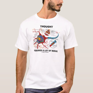Thought Requires A Lot Of Nerve (Synapse) T-Shirt