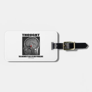 Thought The Answer To All Of Our Problems Brain Luggage Tag