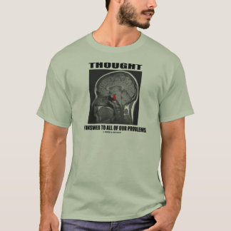 Thought The Answer To All Of Our Problems (Brain) T-Shirt