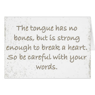 THOUGHTFULNESS TONGUE STRONG ENOUGH BREAK HEARTS GREETING CARD