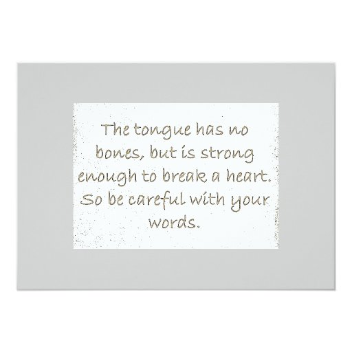 "THOUGHTFULNESS TONGUE STRONG ENOUGH BREAK HEARTS 5"" X 7"" INVITATION CARD"