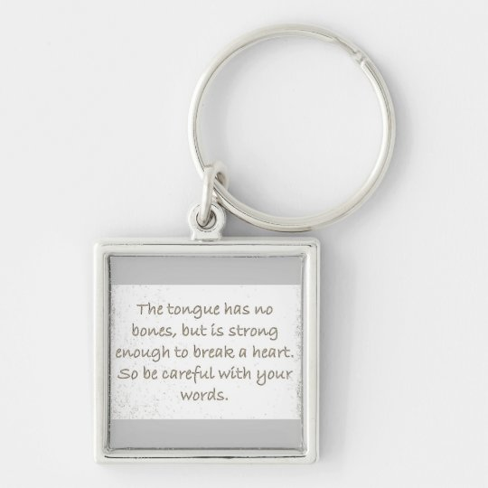 THOUGHTFULNESS TONGUE STRONG ENOUGH BREAK HEARTS KEYCHAIN