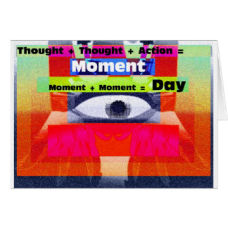 Thoughts and Actions equal Moments =Days Card