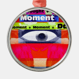 Thoughts and Actions equal Moments =Days Metal Ornament