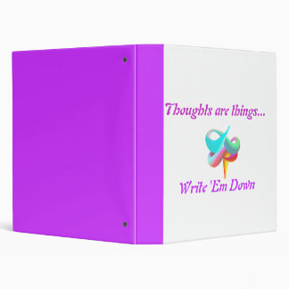 Thoughts are things..., Write 'Em Down Binder